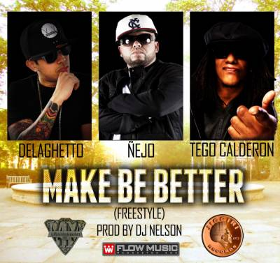 De La Ghetto Ft Tego Calderon Y Nejo – Make Me Better (Prod By Dj Nelson)