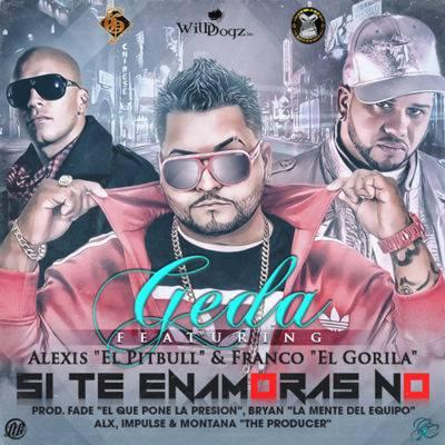 Geda Ft. Alexis El Pitbull Y Franco El Gorila – Si Te Enamoras No