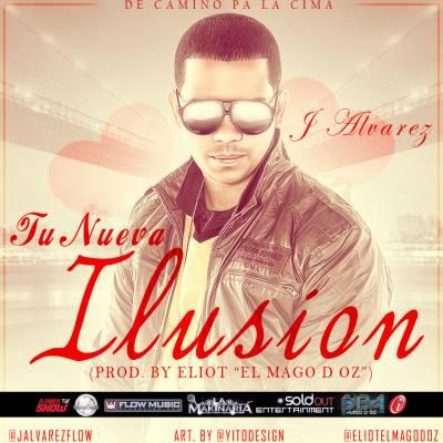 J Alvarez – Tu Nueva Ilusion - Reggaeton 2013 Febrero