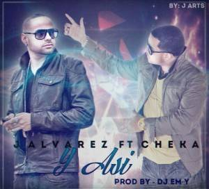 J Alvarez Ft. Cheka – Y Asi (New Version)