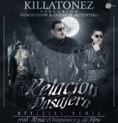 Killatonez Ft. Ñengo Flow & Gotay El Autentiko - Relacion Pasajera (Official Remix) (Original)