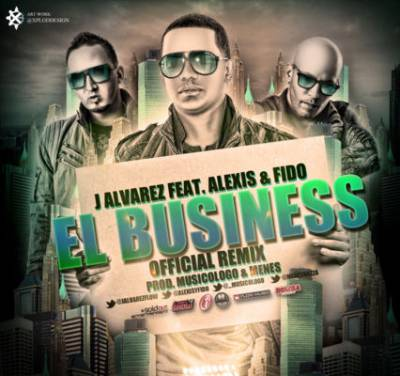 J Alvarez Ft. Alexis Y Fido – El Business (Official Remix)