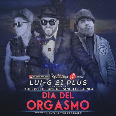 "Lui-G 21 Plus Ft Franco El Gorila & Yoseph ""The One"" - Dia Del Orgasmo"