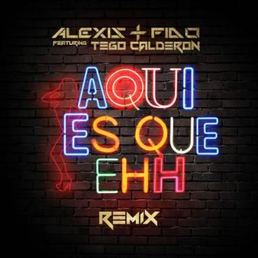 Alexis y Fido Ft. Tego Calderon – Aqui es que Ehh (Official Remix)