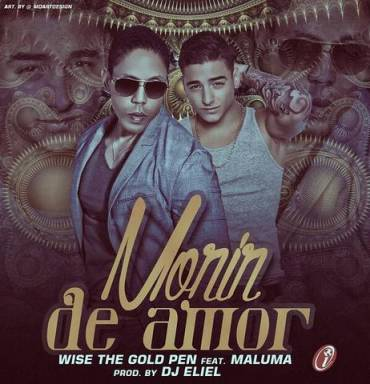 Wise The Gold Pen Ft. Maluma – Morir De Amor (Prod. By Eliel)