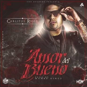 Carlitos Rossy – Amor Del Bueno (Prod. By Mambo Kingz) - Reggaeton 2014