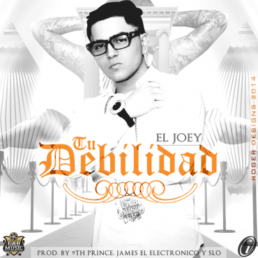 El Joey – Tu Debilidad (Prod. By 9th Prince, James El Electronico y Slo)