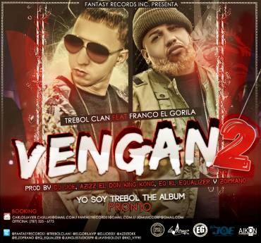 Trebol Clan Ft. Franco El Gorila – Vengan 2 (Prod. By DJ Joe, Zoprano, EQ y Azziz El Don King)