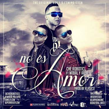 Che Robotico Ft. Wibal & Alex – No Es Amor (Prod. By Klasico)