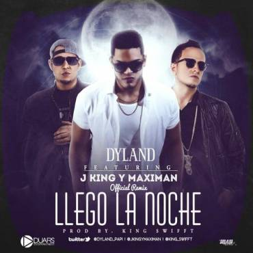 Dyland Ft. J-King Y Maximan – Llego La Noche (Official Remix)