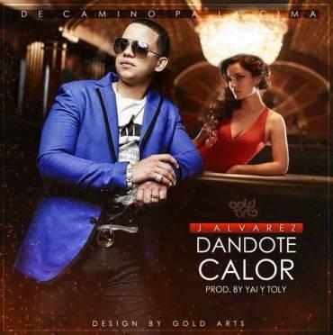J Alvarez – Dandote Calor (Prod. By Yai Y Toly) - Reggaeton 2014 Febrero