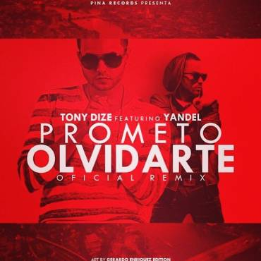 Tony Dize Ft. Yandel – Prometo Olvidarte (Official Remix)