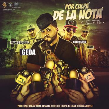 Geda Ft. Guelo Star, Franco El Gorila & Yomo – Por Culpa De La Nota (Official Remix)