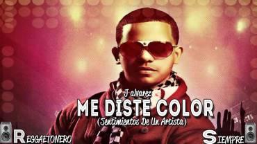 J Alvarez – Me Diste Color (Sentimiento De Un Artista)