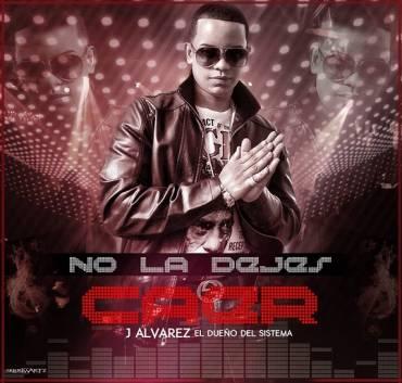 J Alvarez – No la Dejes Caer