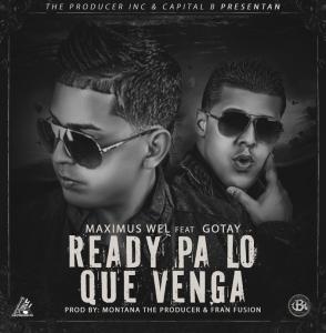 Maximus Wel Ft. Gotay El Autentiko – Ready Pa Lo Que Venga