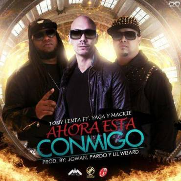 Tony Lenta Ft. Yaga & Mackie – Ahora Esta Conmigo (Prod. By Jowan, Pardo Y Lil Wizard)