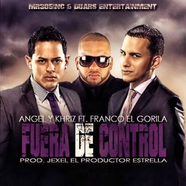 Angel Y Khriz Ft. Franco El Gorila – Fuera De Control