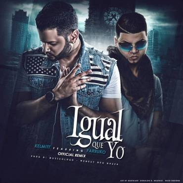Kelmitt Ft. Farruko – Igual Que Yo (Official Remix)
